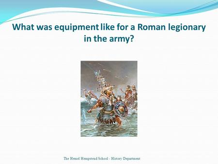 What was equipment like for a Roman legionary in the army?