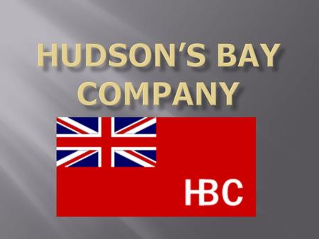  The HBC, is the oldest commercial corporation in North America and is one of the oldest in the world.  It was once the de facto government (concerning.