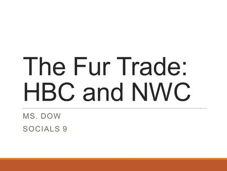The Fur Trade: HBC and NWC