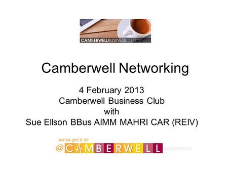 Camberwell Networking 4 February 2013 Camberwell Business Club with Sue Ellson BBus AIMM MAHRI CAR (REIV)