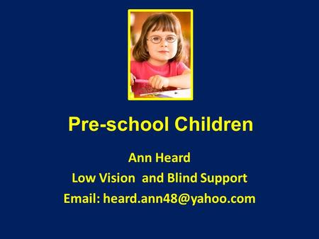 Pre-school Children Ann Heard Low Vision and Blind Support