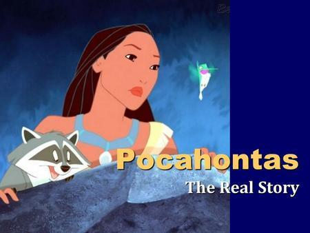 Pocahontas The Real Story. Background There were 3 ships, not 1 - Godspeed, Susan Constant, and Discovery Ratcliffe was never governor of Virginia - Colony.