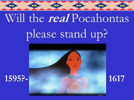 Will the real Pocahontas please stand up? 1595?-1617.
