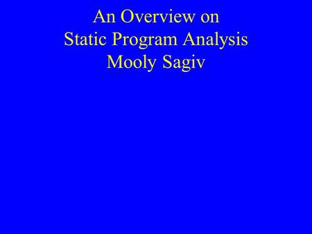 An Overview on Static Program Analysis Mooly Sagiv.