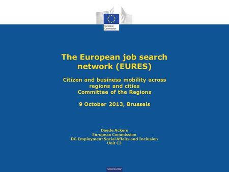 Social Europe The European job search network (EURES) Citizen and business mobility across regions and cities Committee of the Regions 9 October 2013,