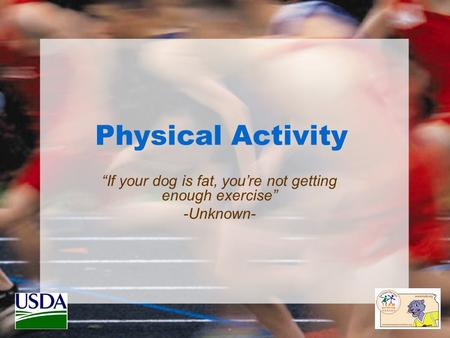 "Physical Activity ""If your dog is fat, you're not getting enough exercise"" -Unknown-"