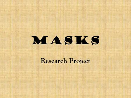 Masks Research Project. Project Requirements You must create a PowerPoint that is 4-5 slides in length (this includes the title page and work sited page)