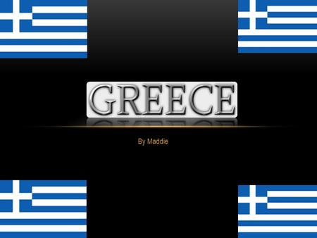 By Maddie. EU and GREECE ANCIENT GREECE CULTURE NATIONAL DRESS GREEK PEOPLE FOODS ISLANDS GREEK GODS FAST FACTS GAME SHOW.