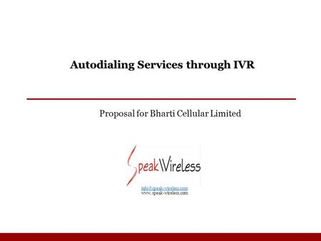 Autodialing Services through IVR Proposal for Bharti Cellular Limited  www. speak-wireless.com.