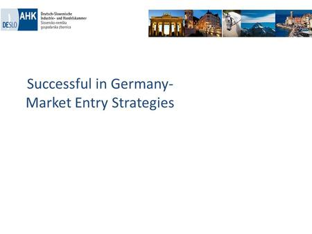 Successful in Germany- Market Entry Strategies. Homework done? What is so special about my product/service in comparison with products/services which.