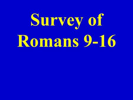 Survey of Romans 9-16. I. General information N.T. Letters Romans is one of 21 letters in the N.T. Biography (Mt. – Jn.) History (Acts) Letters (Romans.