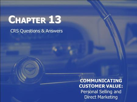 C HAPTER 13 COMMUNICATING CUSTOMER VALUE: Personal Selling and Direct Marketing CRS Questions & Answers.
