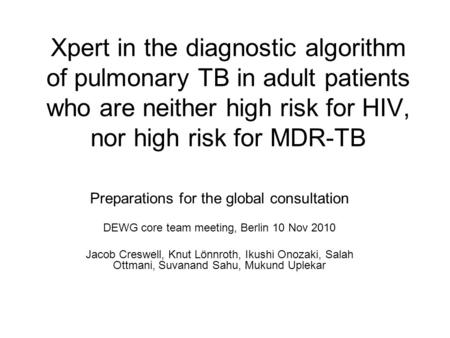 Xpert in the diagnostic algorithm of pulmonary TB in adult patients who are neither high risk for HIV, nor high risk for MDR-TB Preparations for the global.