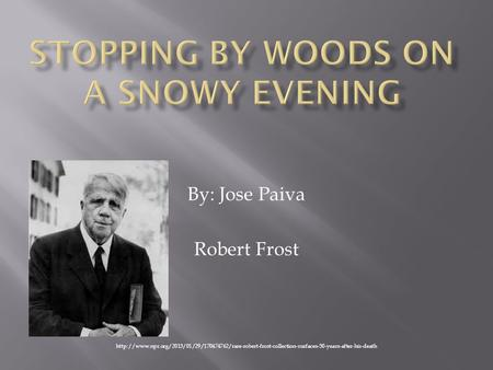 By: Jose Paiva Robert Frost