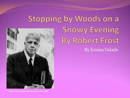 By Emma Valade https://www.google.com/search?q=robert+frost.