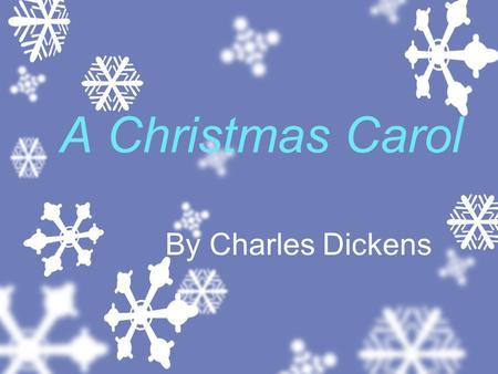 A Christmas Carol By Charles Dickens. About the Author Charles Dickens 1812-1870 At 12 began working full days at a warehouse Work conditions and cruel.