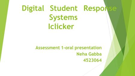 Digital Student Response Systems Iclicker Assessment 1-oral presentation Neha Gabba 4523064.