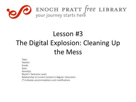 Lesson #3 The Digital Explosion: Cleaning Up the Mess Topic: Teacher: Grade: Date: Period(s): Bloom's Taxonomy Level: Relationship to Current Content in.