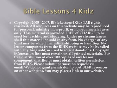  Copyright 2005 - 2007, BibleLessons4Kidz All rights reserved. All resources on this website may be reproduced for personal, ministry, non-profit, or.