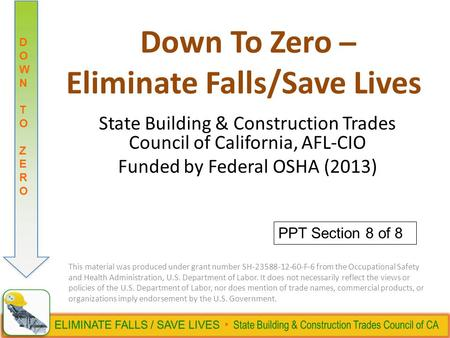 DOWN TO ZERODOWN TO ZERO Down To Zero ̶ Eliminate Falls/Save Lives State Building & Construction Trades Council of California, AFL-CIO Funded by Federal.