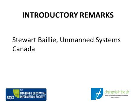 INTRODUCTORY REMARKS Stewart Baillie, Unmanned Systems Canada.