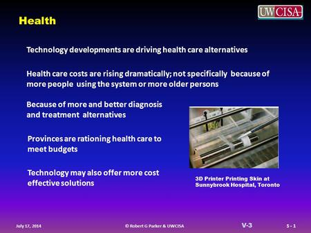 © Robert G Parker & UWCISA S - 1 July 17, 2014 V-3 Health Technology developments are driving health care alternatives Health care costs are rising dramatically;