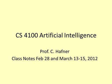 CS 4100 Artificial Intelligence Prof. C. Hafner Class Notes Feb 28 and March 13-15, 2012.