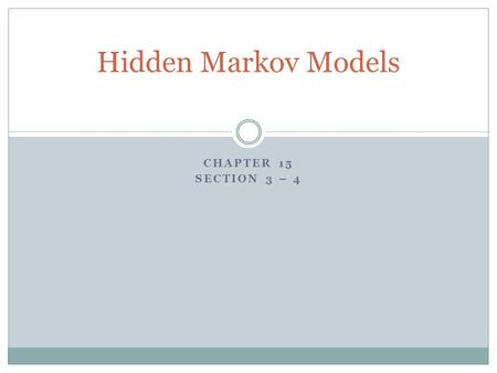 CHAPTER 15 SECTION 3 – 4 Hidden Markov Models. Terminology.