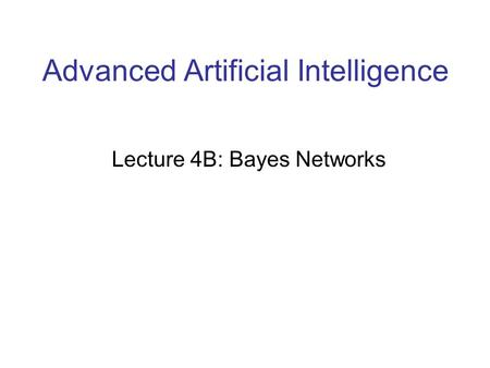 Advanced Artificial Intelligence Lecture 4B: Bayes Networks.