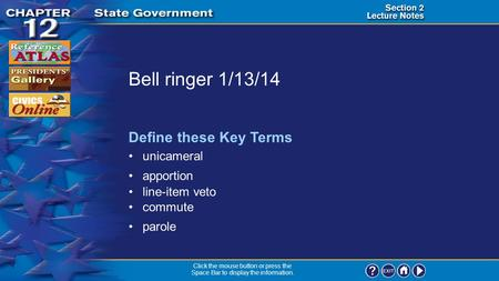 Section 2-1 Bell ringer 1/13/14 unicameral Define these Key Terms apportion Click the mouse button or press the Space Bar to display the information. line-item.