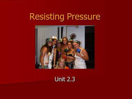 Resisting Pressure Unit 2.3. Key Terms What is peer pressure? What is peer pressure? What is direct pressure? What is direct pressure? What is indirect.
