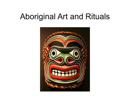 Aboriginal Art and Rituals. Aboriginal Art Aboriginal art is a main method for preserving and maintaining the stories. They show a respect for the earth.