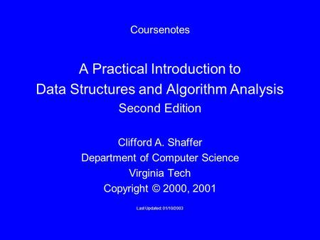 Coursenotes A Practical Introduction to Data Structures <strong>and</strong> <strong>Algorithm</strong> Analysis Second Edition Clifford A. Shaffer Department <strong>of</strong> Computer Science Virginia.