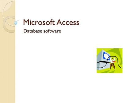 Microsoft Access Database software. What is a database? … a database is an organized collection of data. A collection of data of similar information compiled.