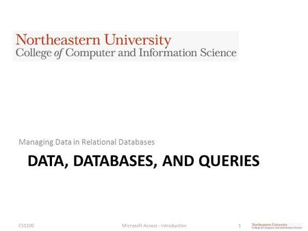 DATA, DATABASES, AND QUERIES Managing Data in Relational Databases CS1100Microsoft Access - Introduction1.
