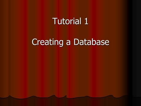 Tutorial 1 Creating a Database. Objectives Learn basic database concepts and terms Learn basic database concepts and terms Explore the Microsoft Access.