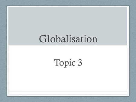 Globalisation Topic 3.