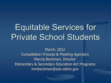 Equitable Services for Private School Students March, 2012 Consultation Process & Meeting Agenda's Marcia Beckman, Director Elementary & Secondary Education.