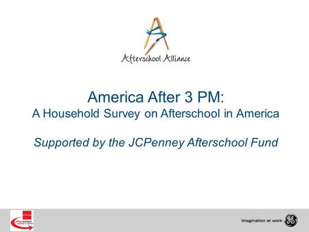 America After 3 PM: A Household Survey on Afterschool in America Supported by the JCPenney Afterschool Fund.