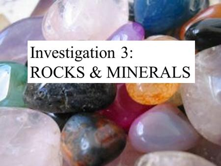 Rocks & Minerals Investigation 3: ROCKS & MINERALS.