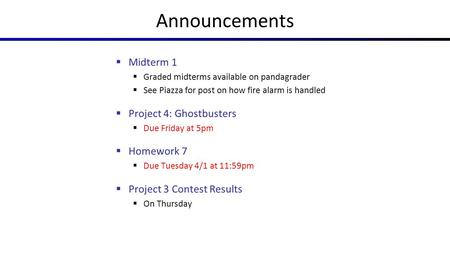 Announcements  Midterm 1  Graded midterms available on pandagrader  See Piazza for post on how fire alarm is handled  Project 4: Ghostbusters  Due.