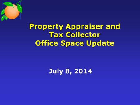 Property Appraiser and Tax Collector Office Space Update July 8, 2014.