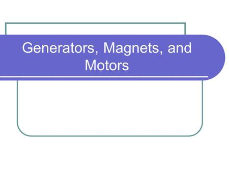 Generators, Magnets, and Motors. Generators A generator is a device that produces electrical energy from mechanical energy.