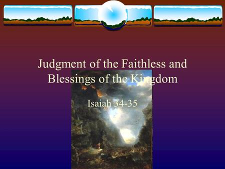 Judgment of the Faithless and Blessings of the Kingdom Isaiah 34-35.