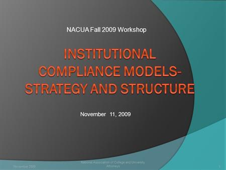 National Association of College and University Attorneys 1 November 11, 2009 NACUA Fall 2009 Workshop November 2009.