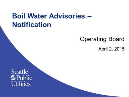 Boil Water Advisories – Notification Operating Board April 2, 2015.