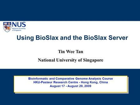 Using BioSlax and the BioSlax Server Tin Wee Tan National University of Singapore.