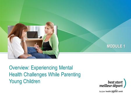 Overview: Experiencing Mental Health Challenges While Parenting Young Children MODULE 1.