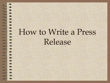 How to Write a Press Release. What is a Press Release? A factual announcement sent to the media to be used as a news item. Sent by businesses, organizations,