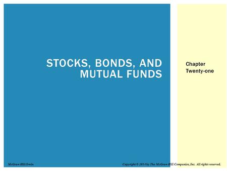STOCKS, BONDS, AND MUTUAL FUNDS Chapter Twenty-one Copyright © 2014 by The McGraw-Hill Companies, Inc. All rights reserved.McGraw-Hill/Irwin.